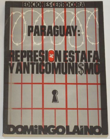 Paraguay: Repression, Estafa y AntiComunismo, by Domingo Laino